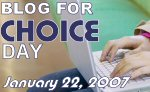 Blog for Choice Day - January 22, 2007